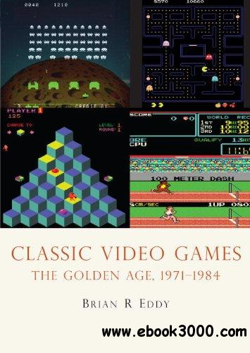 Classic Video Games: The Golden Age, 1971-1984 free download