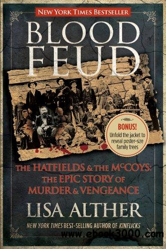 Blood Feud: The Hatfields and the McCoys: The Epic Story of Murder and Vengeance free download