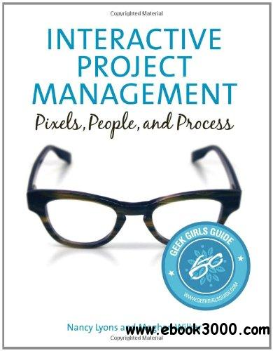 Interactive Project Management: Pixels, People, and Process free download