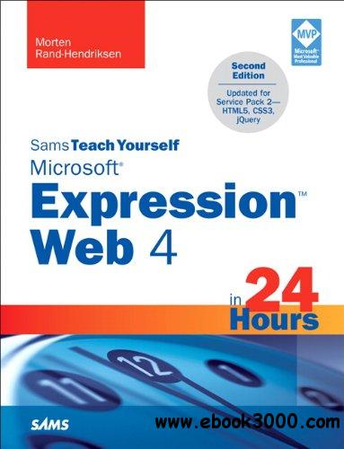 Sams Teach Yourself Microsoft Expression Web 4 in 24 Hours: Updated for Service Pack 2 - HTML5, CSS 3, JQuery (2nd Edition) free download