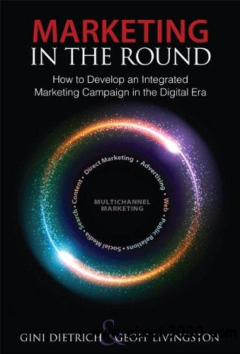 Marketing in the Round: How to Develop an Integrated Marketing Campaign in the Digital Era free download