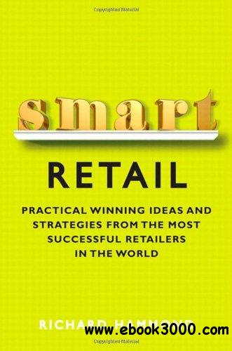 Smart Retail: Practical Winning Ideas and Strategies from the Most Successful Retailers in the World free download