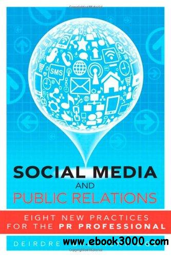 Social Media and Public Relations: Eight New Practices for the PR Professional free download