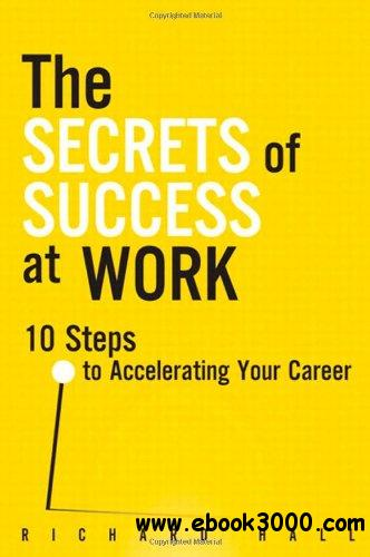 The Secrets of Success at Work: 10 Steps to Accelerating Your Career free download