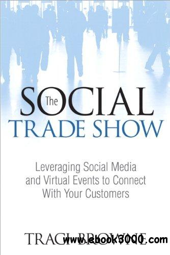 The Social Trade Show: Leveraging Social Media and Virtual Events to Connect With Your Customers free download