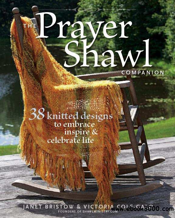 The Prayer Shawl Companion: 38 Knitted Designs to Embrace Inspire & Celebrate Life free download