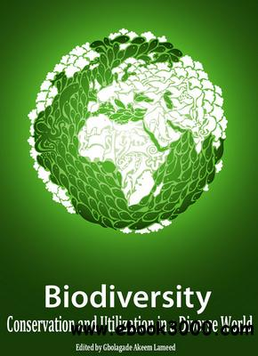 Biodiversity Conservation And Utilization In A Diverse World Ed By Gbolagade Akeem Lameed