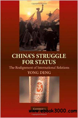 China's Struggle for Status: The Realignment of International Relations by Yong Deng free download
