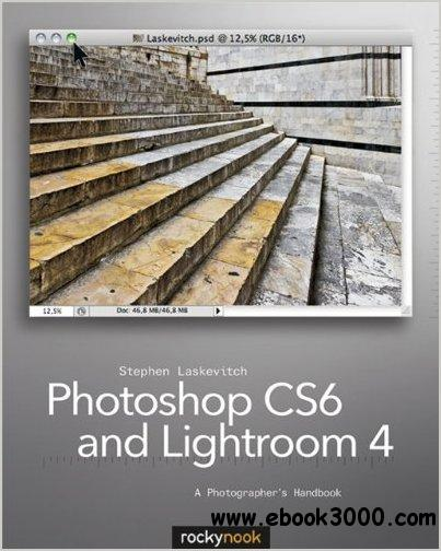 Photoshop CS6 and Lightroom 4: A Photographer's Handbook free download