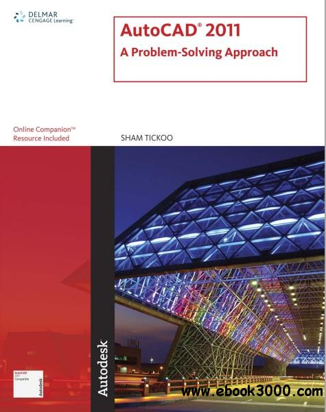 AutoCAD 2011: A Problem-Solving Approach by Sham Tickoo free download