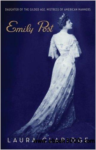 Emily Post: Daughter of the Gilded Age, Mistress of American Manners free download