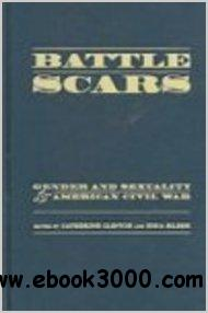 Battle Scars: Gender and Sexuality in the American Civil War by Catherine Clinton free download