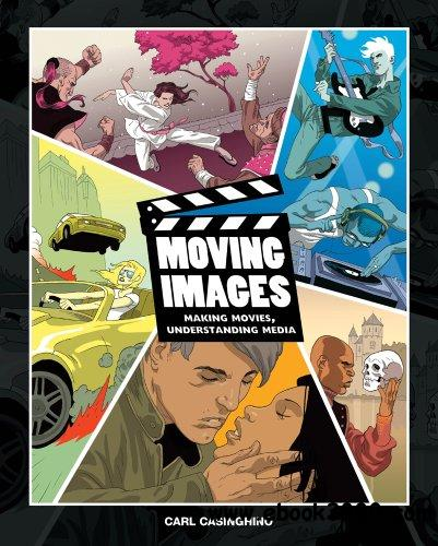 Moving Images: Making Movies, Understanding Media free download