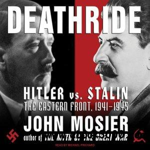 John Mosier - Deathride: Hitler vs. Stalin: The Eastern Front, 1941-1945 free download