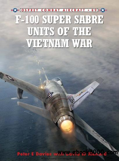F-100 Super Sabre Units of the Vietnam War (Osprey Combat Aircraft 89) free download