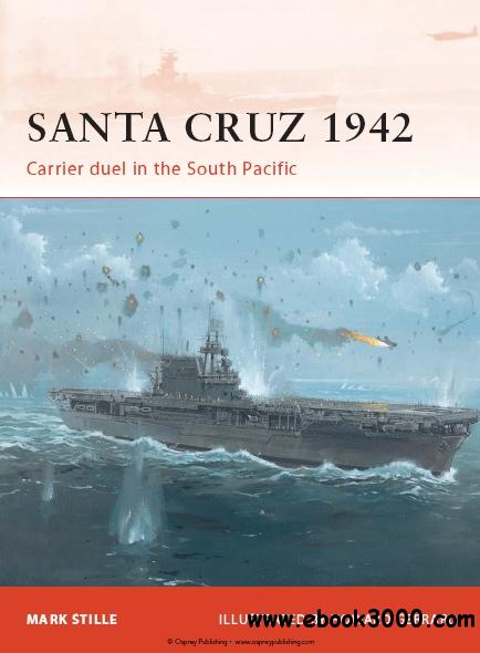 Santa Cruz 1942: Carrier duel in the South Pacific (Osprey Campaign 247) free download