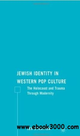 Jewish Identity in Western Pop Culture: The Holocaust and Trauma Through Modernity free download