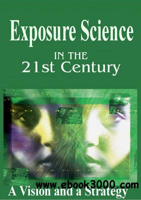 Exposure Science in the 21st Century: A Vision and a Strategy free download
