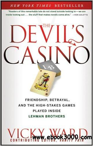 The Devil's Casino: Friendship, Betrayal, and the High Stakes Games Played Inside Lehman Brothers by Vicky Ward free download