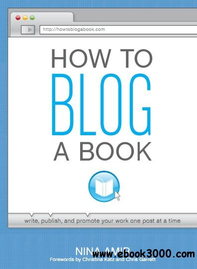 How to Blog a Book: Write, Publish, and Promote Your Work One Post at a Time free download
