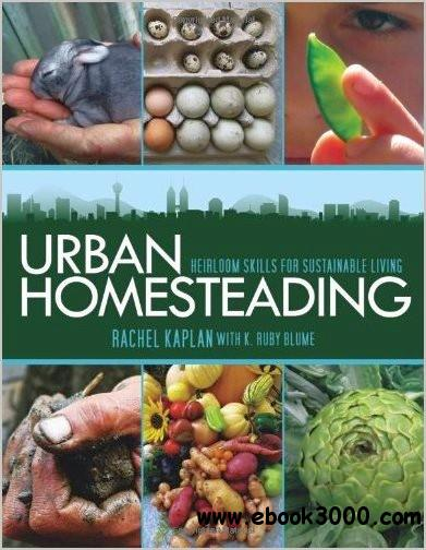 Urban Homesteading: Heirloom Skills for Sustainable Living free download