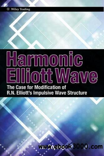 Harmonic Elliott Wave: The Case for Modification of R. N. Elliotts Impulsive Wave free download