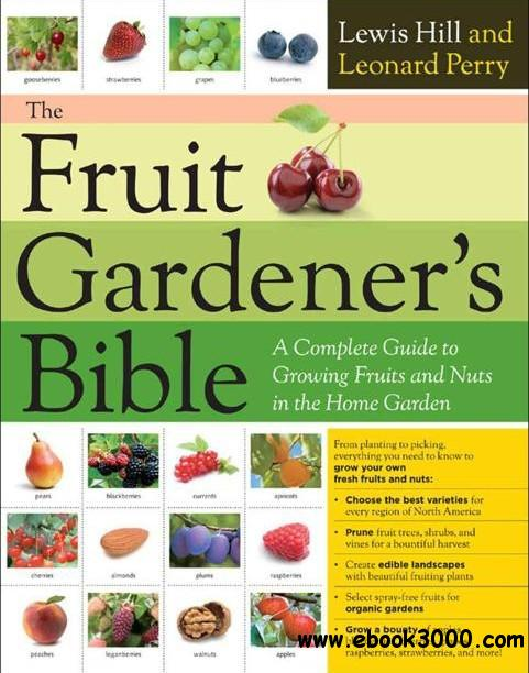 The Fruit Gardener's Bible: A Complete Guide to Growing Fruits and Nuts in the Home Garden free download