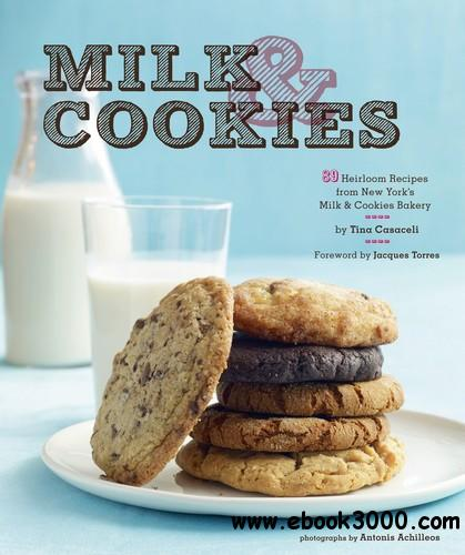 Milk & Cookies: 89 Heirloom Recipes from New York's Milk & Cookies Bakery free download