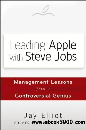 Leading Apple With Steve Jobs: Management Lessons From a Controversial Genius free download