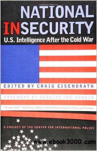 National Insecurity: U.S. Intelligence After the Cold War by Craig Eisendrath free download