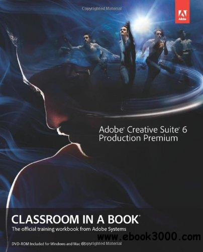 Adobe Creative Suite 6 Production Premium Classroom in a Book free download