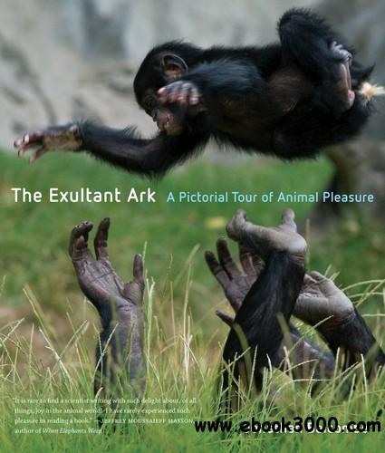 The Exultant Ark: A Pictorial Tour of Animal Pleasure free download