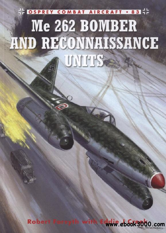 Me 262 Bomber and Reconnaissance Units (Osprey Combat Aircraft 83) free download