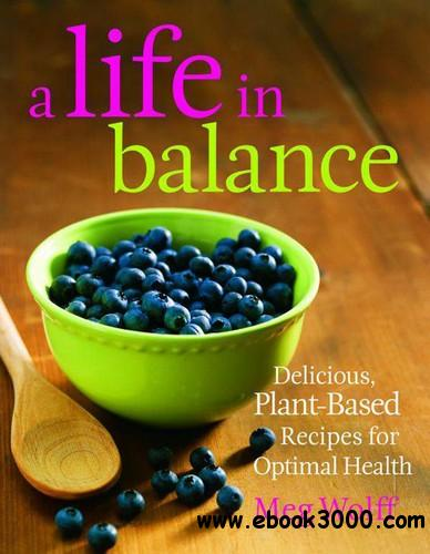 A Life in Balance: Delicious Plant-based Recipes for Optimal Health free download