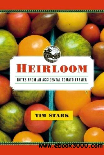 Heirloom: Notes from an Accidental Tomato Farmer free download