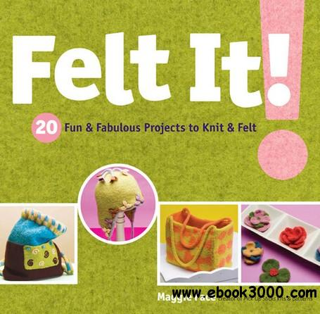 Felt It!: 20 Fun & Fabulous Projects to Knit & Felt free download