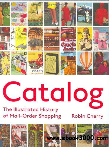 Catalog: The Illustrated History of Mail Order Shopping free download