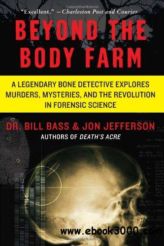 Beyond the Body Farm: A Legendary Bone Detective Explores Murders, Mysteries, and the Revolution in Forensic Science free download