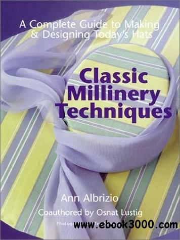 Classic Millinery Techniques: A Complete Guide to Making & Designing Today's Hats free download