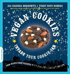 Vegan Cookies Invade Your Cookie Jar: 100 Dairy-Free Recipes for Everyone's Favorite Treats free download