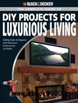 Black & Decker The Complete Guide to DIY Projects for Luxurious Living free download