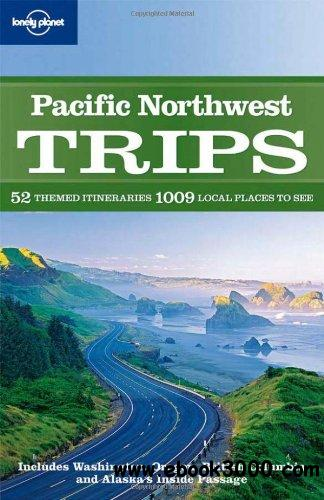 Lonely Planet Pacific Northwest Trips free download
