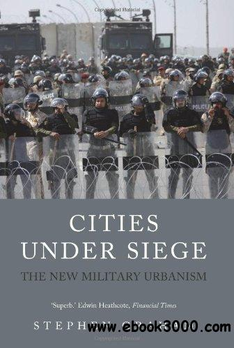 Cities Under Siege: The New Military Urbanism free download
