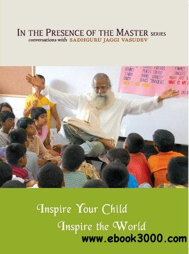 Inspire Your Child Inspire the World: In the Presence of the Master free download