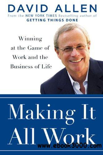 Making It All Work: Winning at the Game of Work and Business of Life free download