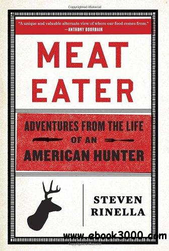 Meat Eater: Adventures from the Life of an American Hunter free download