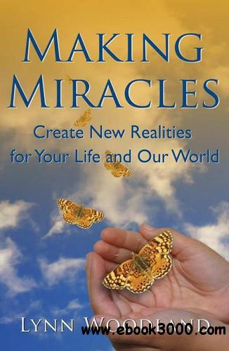 Making Miracles: Create New Realities for Your Life and Our World free download