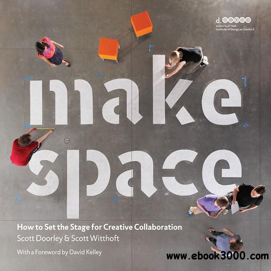 Make Space: How to Set the Stage for Creative Collaboration free download