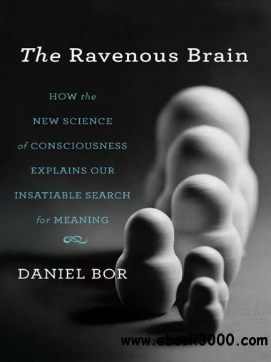 The Ravenous Brain: How the New Science of Consciousness Explains Our Insatiable Search for Meaning free download