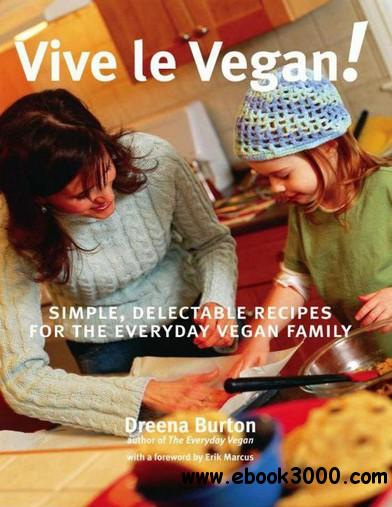Vive le Vegan!: Simple, Delectable Recipes for the Everyday Vegan Family free download